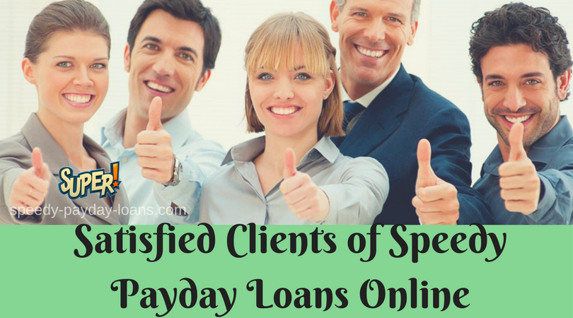 Satisfied Clients of Speedy Payday Loans Online